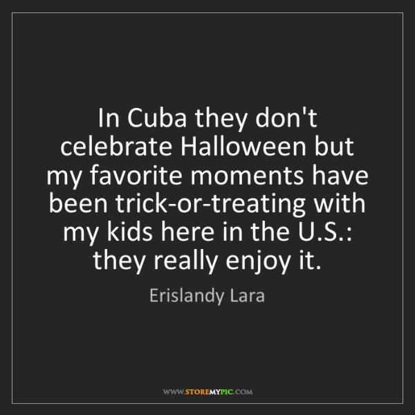 Erislandy Lara: In Cuba they don't celebrate Halloween but my favorite...