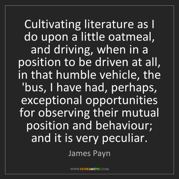 James Payn: Cultivating literature as I do upon a little oatmeal,...