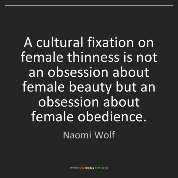 Naomi Wolf: A cultural fixation on female thinness is not an obsession...