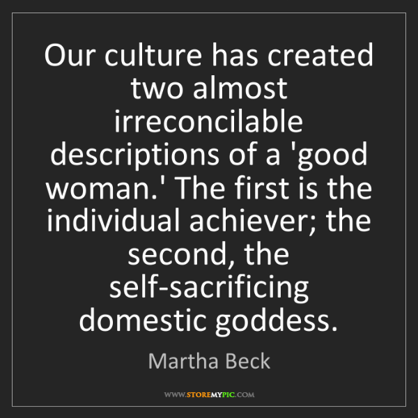 Martha Beck: Our culture has created two almost irreconcilable descriptions...