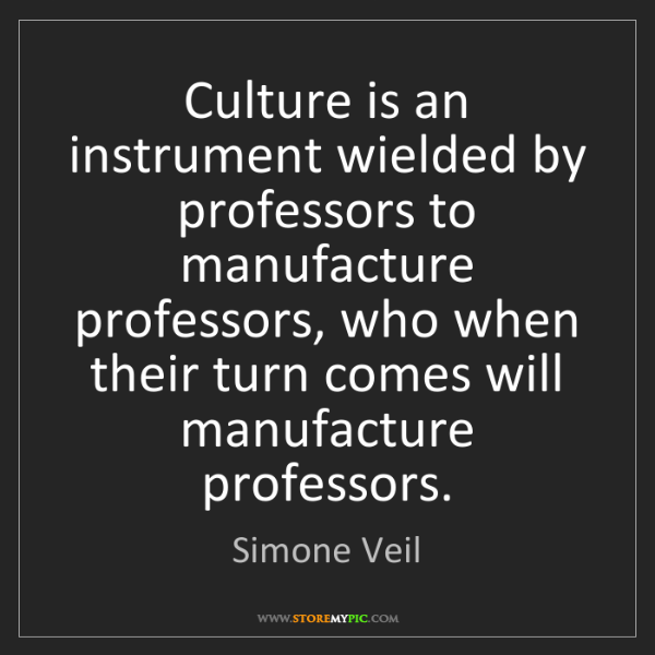 Simone Veil: Culture is an instrument wielded by professors to manufacture...