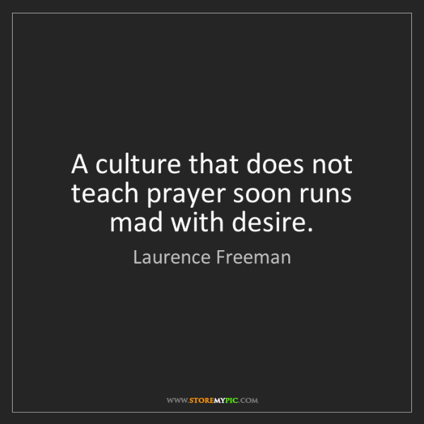 Laurence Freeman: A culture that does not teach prayer soon runs mad with...