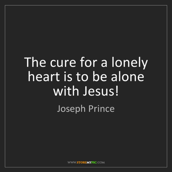 Joseph Prince: The cure for a lonely heart is to be alone with Jesus!