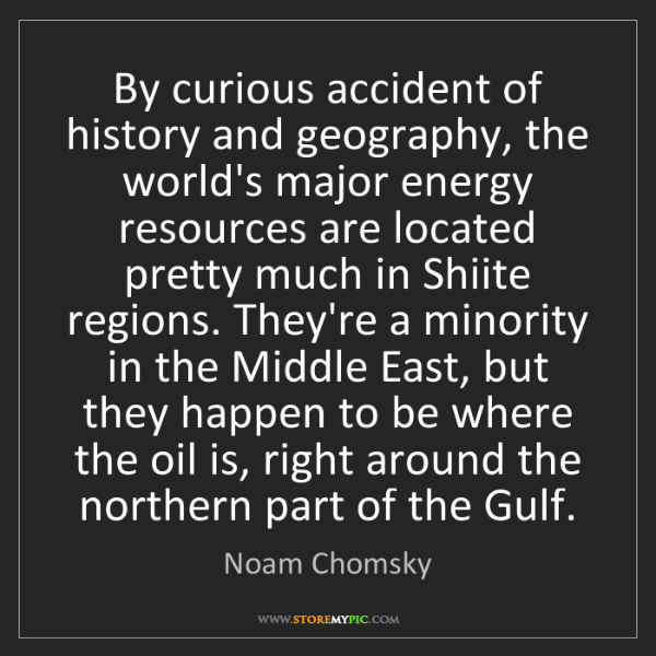Noam Chomsky: By curious accident of history and geography, the world's...