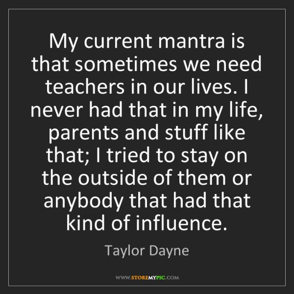 Taylor Dayne: My current mantra is that sometimes we need teachers...