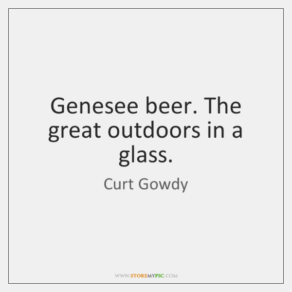Genesee beer. The great outdoors in a glass.