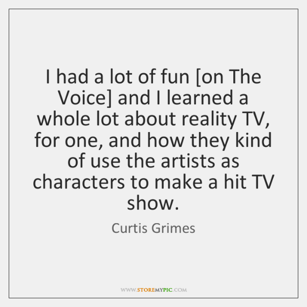 I had a lot of fun [on The Voice] and I learned ...