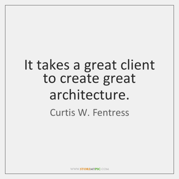 It takes a great client to create great architecture.
