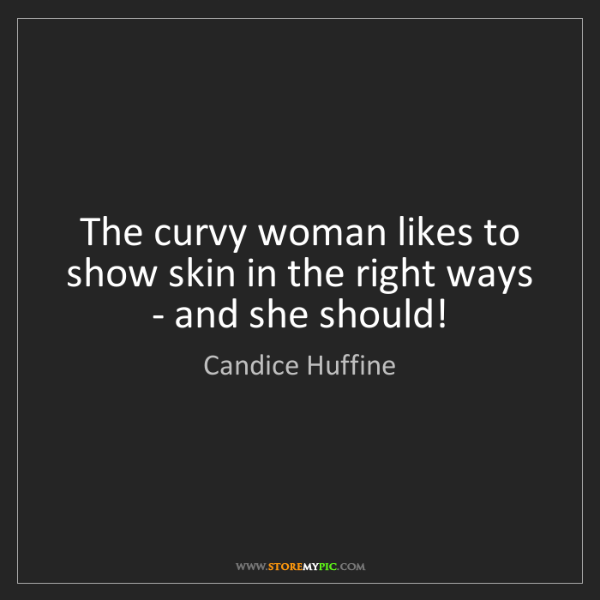 Candice Huffine: The curvy woman likes to show skin in the right ways...