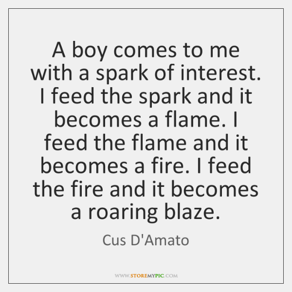 A boy comes to me with a spark of interest. I feed ...
