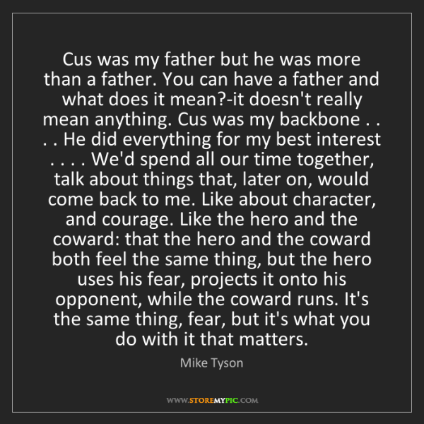 Mike Tyson: Cus was my father but he was more than a father. You...