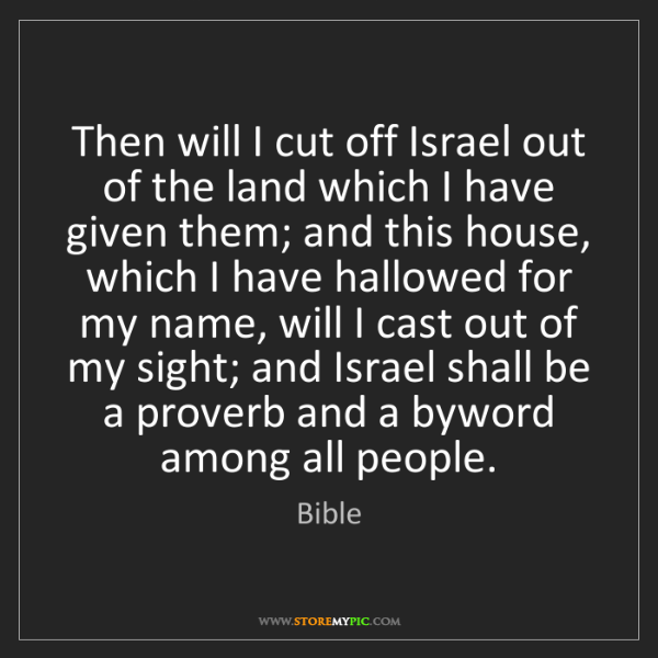 Bible: Then will I cut off Israel out of the land which I have...