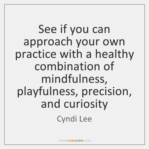 See if you can approach your own practice with a healthy combination ...