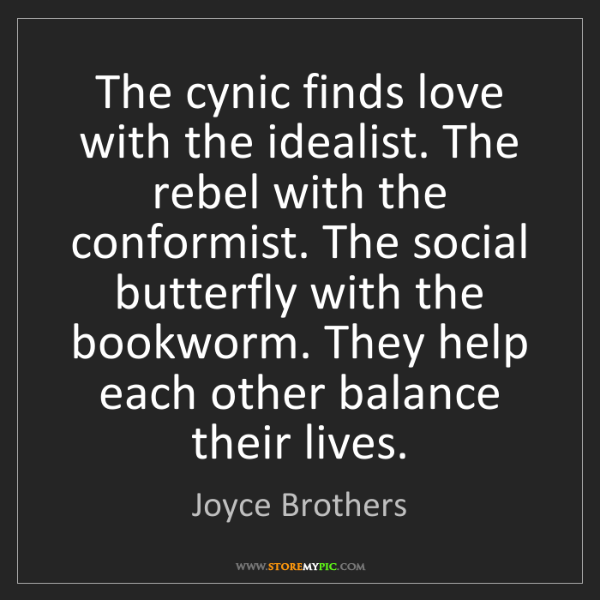 Joyce Brothers: The cynic finds love with the idealist. The rebel with...