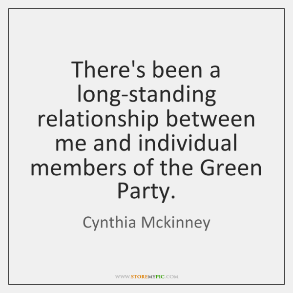 There's been a long-standing relationship between me and individual members of the ...