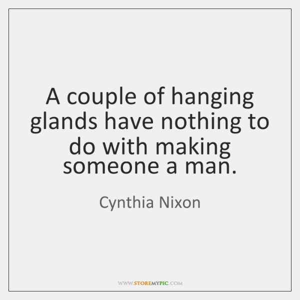 A couple of hanging glands have nothing to do with making someone ...