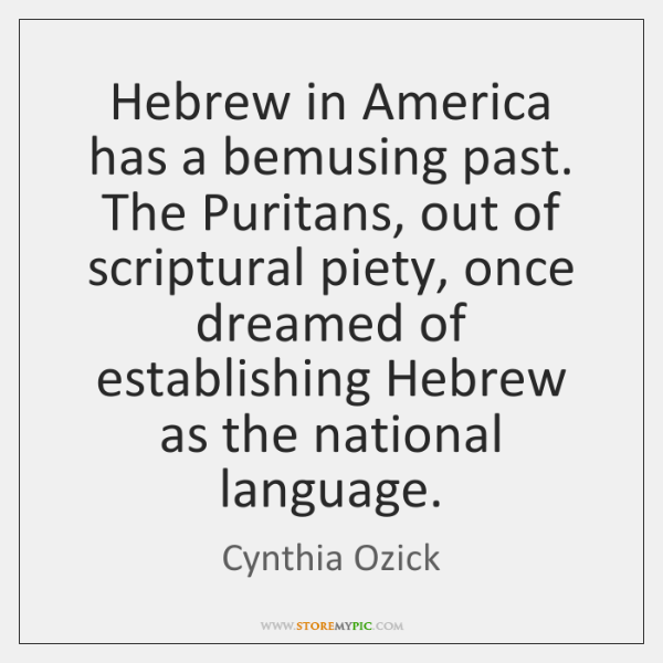 Hebrew in America has a bemusing past. The Puritans, out of scriptural ...