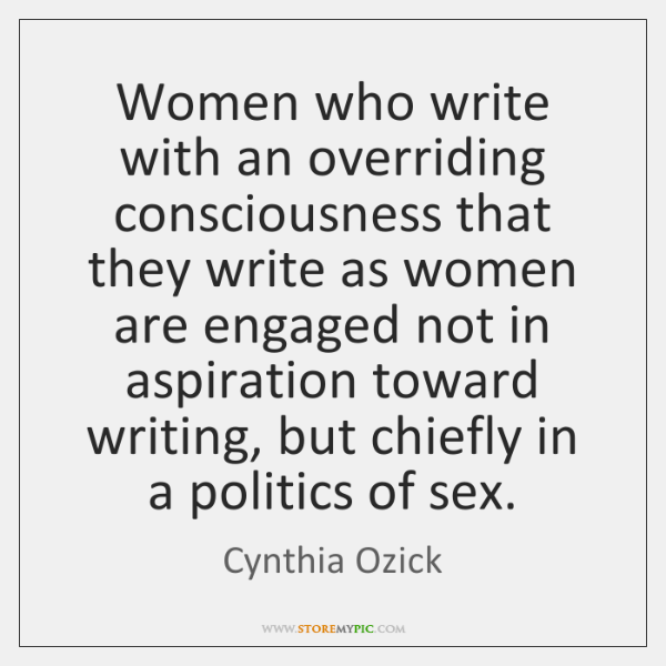 Women who write with an overriding consciousness that they write as women ...