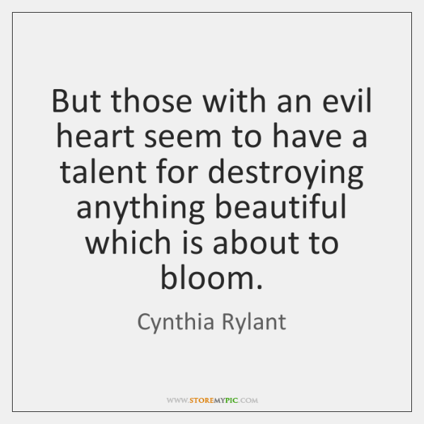 But those with an evil heart seem to have a talent for ...