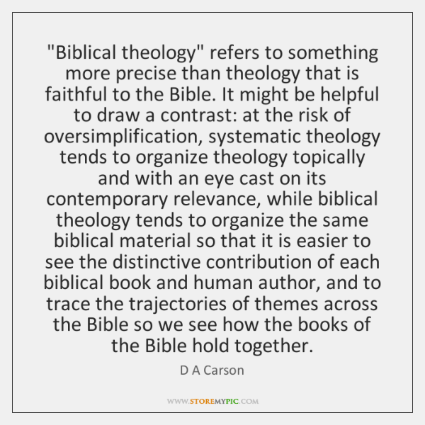"""Biblical theology"" refers to something more precise than theology that is faithful ..."