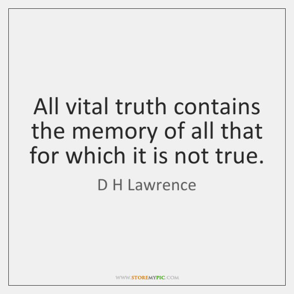 All vital truth contains the memory of all that for which it ...