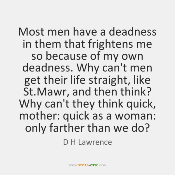 Most men have a deadness in them that frightens me so because ...