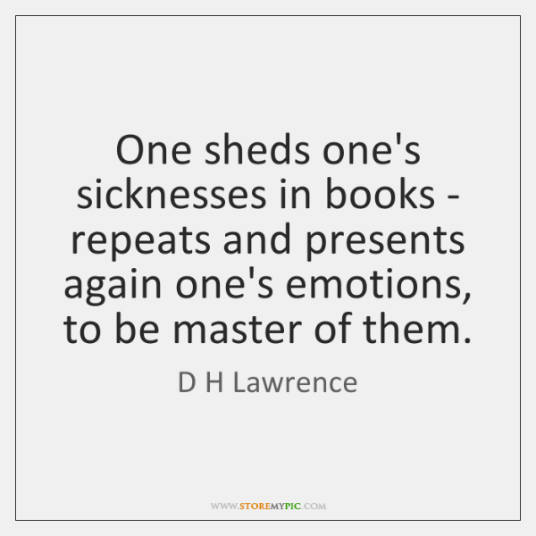 One sheds one's sicknesses in books - repeats and presents again one's ...