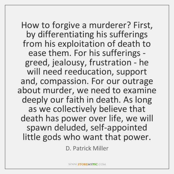 How to forgive a murderer? First, by differentiating his sufferings from his ...