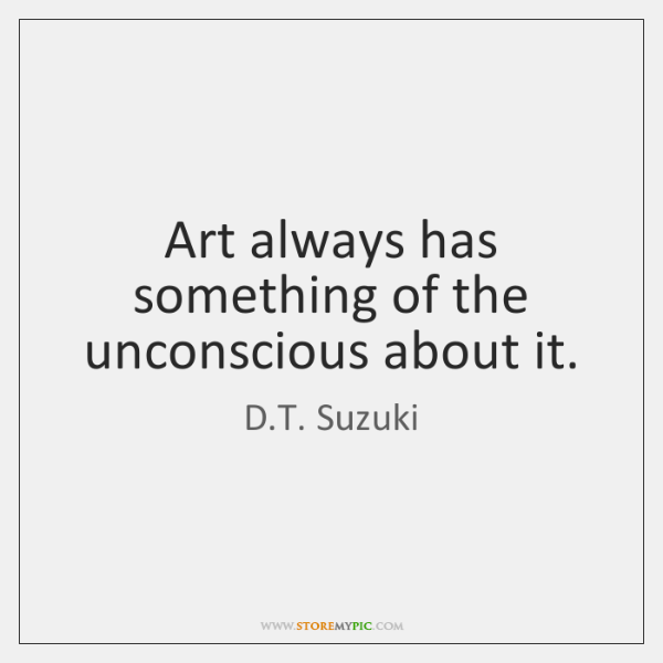 Art always has something of the unconscious about it.