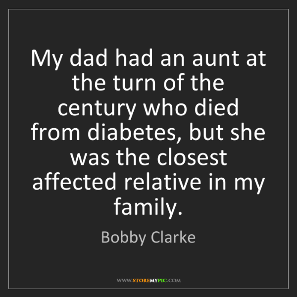 Bobby Clarke: My dad had an aunt at the turn of the century who died...