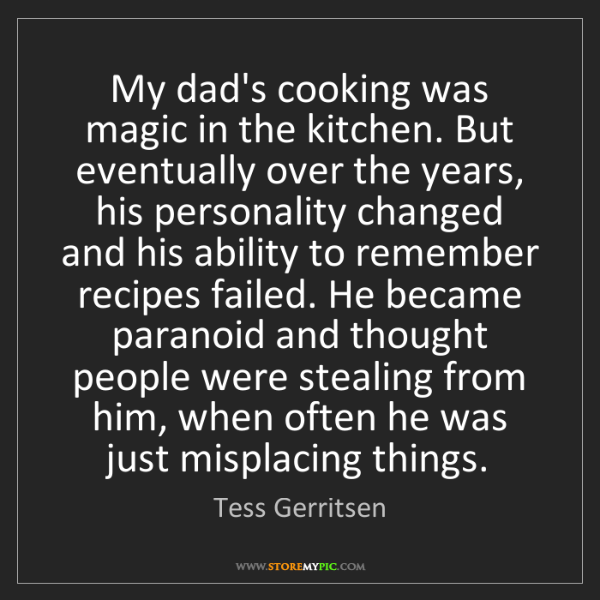 Tess Gerritsen: My dad's cooking was magic in the kitchen. But eventually...