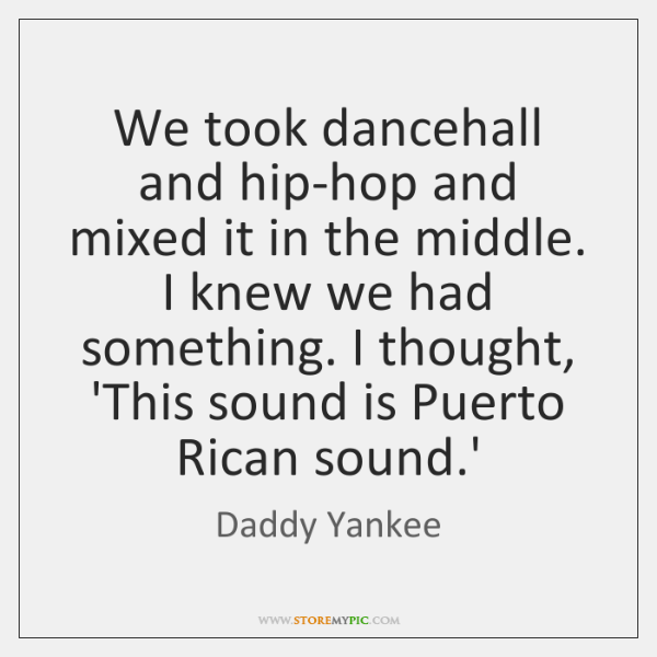We took dancehall and hip-hop and mixed it in the middle. I ...