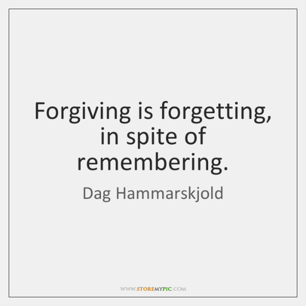 Forgiving is forgetting, in spite of remembering.