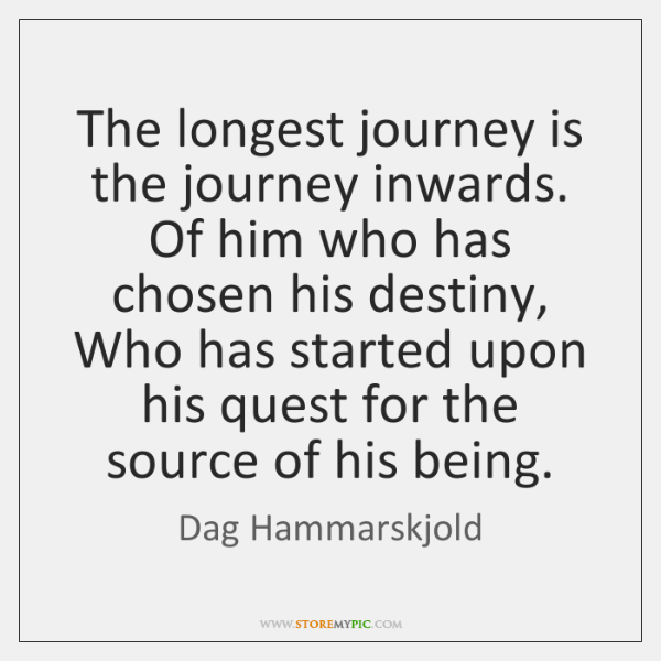 The longest journey is the journey inwards. Of him who has chosen ...