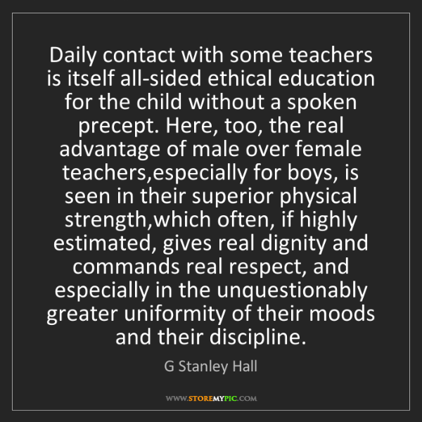 G Stanley Hall: Daily contact with some teachers is itself all-sided...