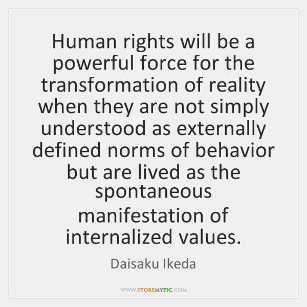 Human rights will be a powerful force for the transformation of reality ...