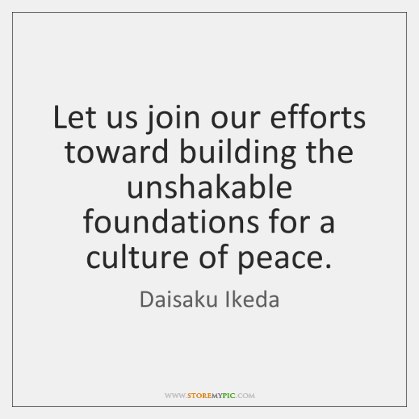 Let us join our efforts toward building the unshakable foundations for a ...