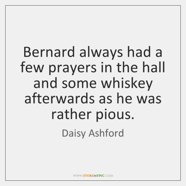 Bernard always had a few prayers in the hall and some whiskey ...