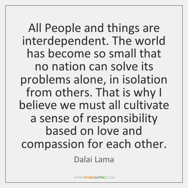 All People and things are interdependent. The world has become so small ...