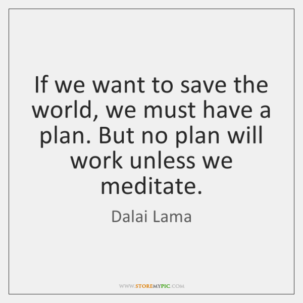 If we want to save the world, we must have a plan. ...