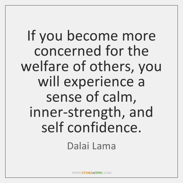 If you become more concerned for the welfare of others, you will ...