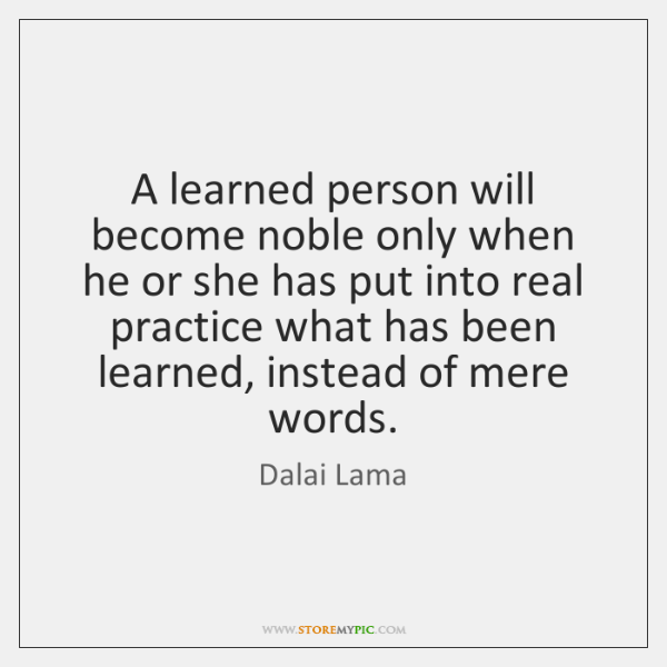 A learned person will become noble only when he or she has ...