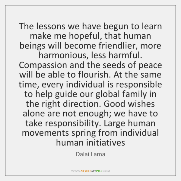 The lessons we have begun to learn make me hopeful, that human ...