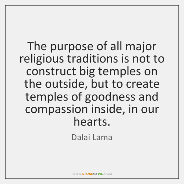 The purpose of all major religious traditions is not to construct big ...