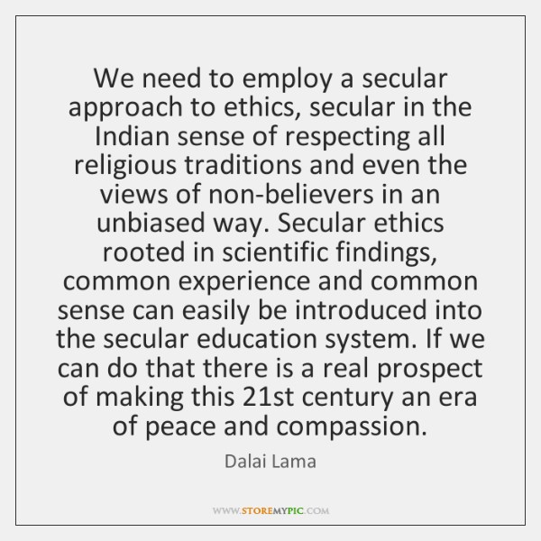 We need to employ a secular approach to ethics, secular in the ...