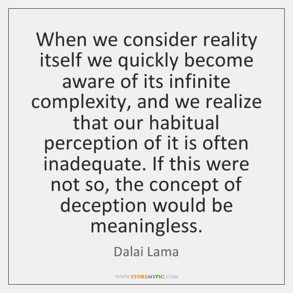 When we consider reality itself we quickly become aware of its infinite ...