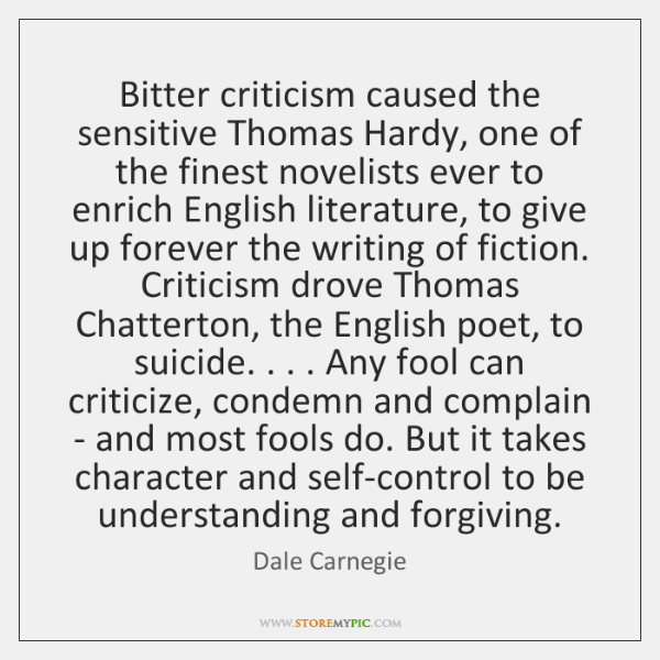 Bitter criticism caused the sensitive Thomas Hardy, one of the finest novelists ...