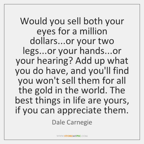 Would you sell both your eyes for a million dollars...or your ...