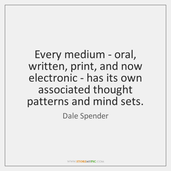 Every medium - oral, written, print, and now electronic - has its ...