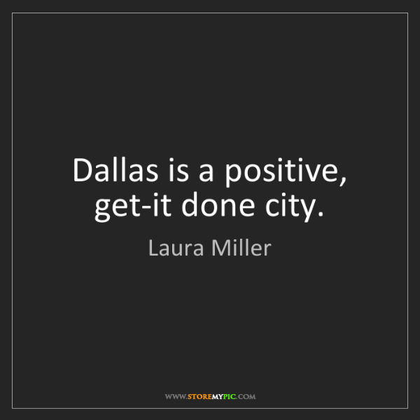 Laura Miller: Dallas is a positive, get-it done city.